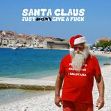 SANTA CLAUS JUST DOESN'T GIVE A FUCK