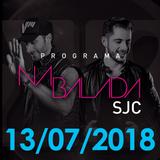 Na Balada SJC - Programa 13/07/2018