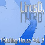 LinusD. - Fetching House Vol. 7