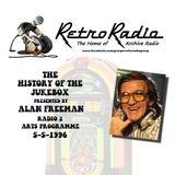 THE HISTORY OF THE JUKEBOX - ALAN FREEMAN - RADIO TWO - 5-5-1996