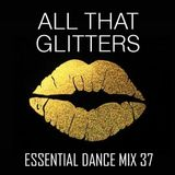 All That Glitters - Essential Dance Mix 37