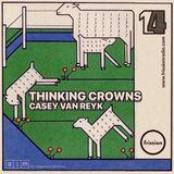 Thinking Crowns #14 w/ Casey van Reyk