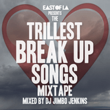 East of LA presents The Trillest Break Up Songs Mixtape mixed by DJ Jimbo Jenkins