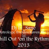 Chill Out on the  Rythm@Dj In_Sane (Astrologic Eventos/Raven Rec.)Promo 2013.