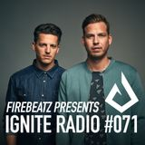 Firebeatz presents Ignite Radio #071