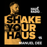 Shake Your Haus ep. 15 - Presented by MANUEL DEE