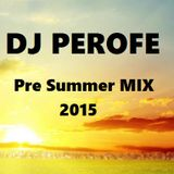 PRE SUMMER MIX 2015 by DJ PEROFE