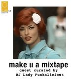 MAKE U A MIXTAPE with guest host DJ LADY FUNKALICIOUS - LINDA EVANGELISTA