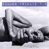 Summer Fridays 7.6