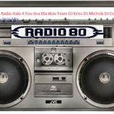 Radio 80 & Radio Italo 4 You Gra Dla Was Team DJ Kriss DJ MikaDJ Michnik DJ Corba B DJ Van Der Koy