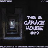 This Is GARAGE HOUSE #29 - LOVE #GarageHouse - 27-7-19