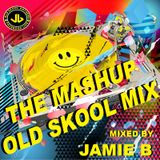 The MashUp Old Skool Mix Mixed By Jamie B