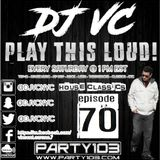 DJ VC - Play This Loud! Episode 70 (HOUSE CLASSICS) Party 103
