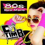 DJ Tim B's 80's New Wave Mix