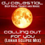 DJ Celestial - Calling Out For You (Lunar Eclipse Mix)