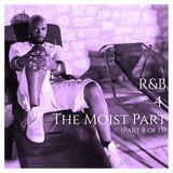 R&B 4 The Moist (Part 8 of 15)