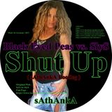 Shut Up - Black Eyed Peas vs. SlyS - (sAthAnkA bootleg)
