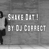 Shake Dat ! by Dj Correct