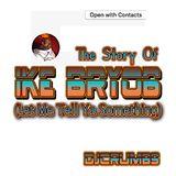 The Story Of Ike Bryob (Let Me Tell Ya Something)