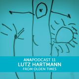 ANAPOD#11 LUTZ HARTMANN from olden times