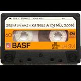 Sasha Minus – Ka Bass A (DJ Mix, 2006)