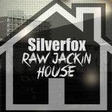 Silverfox - Raw Jackin House