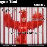 Tongue Tied Episode 2: Explota! Explota! Explota Mi Corazon!