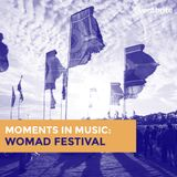 Moments in Music UK : Womad Festival