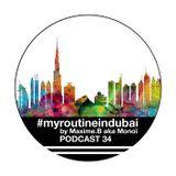 PODCAST 34 #MYROUTINEINDUBAI by MAXIME.B