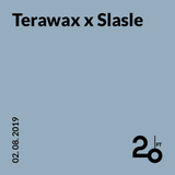 Terawax x Slasle @ 20ft Radio - 02/08/2019