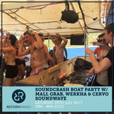 Soundcrash Boat Party w/ Mall Grab, Werkha & Cervo 29th July 2017