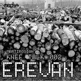 Get Knee Talk 002 - Yerevan