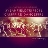 #yeahfieldtrip2016 Campfire Dancefire - LIVE MIX by pq