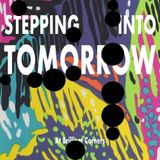 Stepping Into Tomorrow (17/07/18)