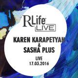 Sasha Plus & Karen Karapetyan - Live @ RLife [17.03.2016]