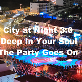 City at Night 3.0 - Deep In Your Soul - The Party Goes On