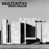 VAULTCAST#3 - Denis Hadler