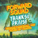 Forward Squad-Thanks & Praise - Reggae/Dancehall Mix (Feb 2014)(Mixed By Chappa)