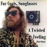 Fur Coats, Sunglasses and a Twisted Feeling - Cjei-if (PartOne)
