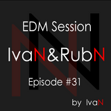 IvaN&RubN EDM Session Episode #31 by IvaN