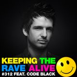 Keeping The Rave Alive 312 featuring Code Black