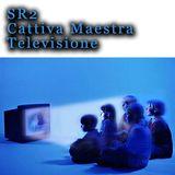 SR 2 - Cattiva Maestra Televisione