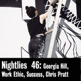 Nightlies EP 46 - Georgia Hill, Work Ethic, Success, Chris Pratt