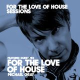 For The Love Of House - 063 Guest Mix Michael Gray