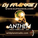 ANTHEM FRIDAY, MARCH 31ST 2017 - DJ FRANKIE J