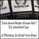 "DJ Anointed Ear "" Feel Good Music House Mix"""
