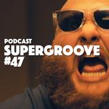 Podcast Supergroove 47
