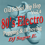 80's Electro Mix (Old School Hip Hop 4) - DJ Sugar E.