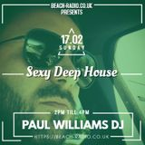 [NEW] SEXY DEEP HOUSE - Live on Beach Radio 17th February 2019 - by PAUL WILLIAMS DJ