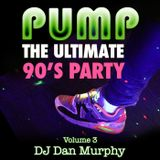 14 - PUMP 90s, Vol. 3 (DJ Dan Murphy Podcast)